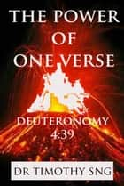 The Power of One Verse Deuteronomy 4:39 ebook by Dr.Timothy Sng