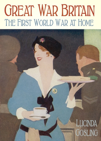 Great War Britain - The First World War at Home ebook by Lucinda Gosling