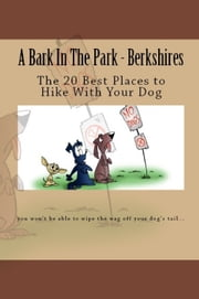 A Bark In The Park-Berkshires: The 20 Best Places To Hike With Your Dog ebook by Doug Gelbert