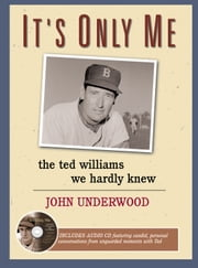 It's Only Me - The Ted Williams We Hardly Knew ebook by John Underwood