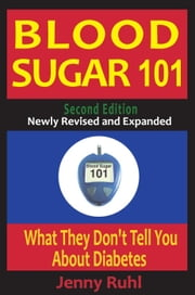 Blood Sugar 101: What They Don't Tell You About Diabetes, 2nd Edition ebook by Jenny Ruhl