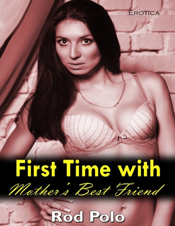 First Time With Mother's Best Friend (Erotica) ebook by Rod Polo