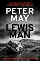The Lewis Man - Book Two of the Lewis Trilogy ebook by Peter May