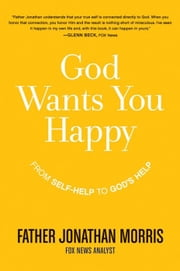 God Wants You Happy - From Self-Help to God's Help ebook by Father Jonathan Morris