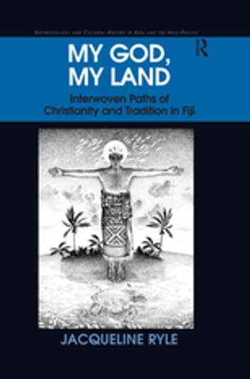 My God, My Land - Interwoven Paths of Christianity and Tradition in Fiji ebook by Jacqueline Ryle