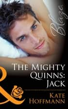The Mighty Quinns: Jack (Mills & Boon Blaze) (The Mighty Quinns, Book 20) ebook by Kate Hoffmann