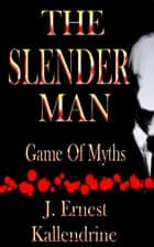 The Slender Man Game Of Myths ebook by J. Ernest Kallendrine