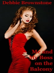 Me and My Boss on the Balcony ebook by Debbie Brownstone