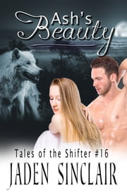 Ash's Beauty - A Shfiter Tale ebook by Jaden Sinclair