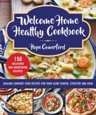 Welcome Home Healthy Cookbook - Healing Comfort Food Recipes for Your Slow Cooker, Stovetop, and Oven ebook by