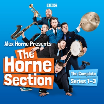 Alex Horne Presents The Horne Section: The Complete Series 1-3 - The BBC Radio 4 comedy show audiobook by Alex Horne