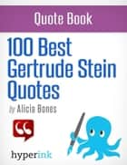 100 Best Gertrude Stein Quotes ebook by Alicia Bones