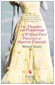 The Thoughts and Happenings of Wilfred Price Purveyor of Superior Funerals ebook by Wendy Jones