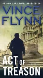 Act of Treason ebook by Vince Flynn