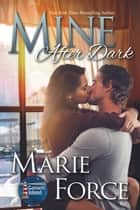Mine After Dark, Gansett Island Series, Book 19 ebook by Marie Force
