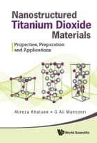 Nanostructured Titanium Dioxide Materials ebook by Alireza Khataee,G Ali Mansoori