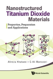 Nanostructured Titanium Dioxide Materials - Properties, Preparation and Applications ebook by Alireza Khataee,G Ali Mansoori