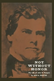 Not Without Honor - The Life of John H. Reagan ebook by Ben H. Procter