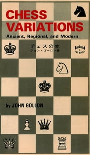 Chess Variations - Ancient, Regional, and Modern ebook by John Gollon