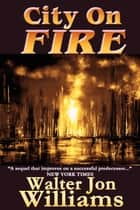 City on Fire (Metropolitan 2) ebook by Walter Jon Williams