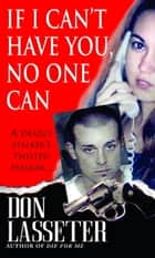If I Can't Have You, No One Can ebook by Don Lasseter