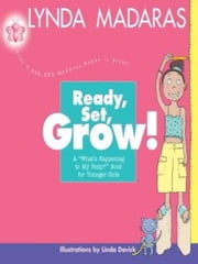Ready, Set, Grow! - A What's Happening to My Body? Book for Younger Girls ebook by Lynda Madaras,Linda Davick
