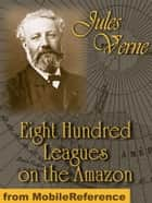 Eight Hundred Leagues On The Amazon (Mobi Classics) ebook by Jules Verne,W. J. Gordon (Translator)