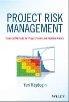 Project Risk Management - Essential Methods for Project Teams and Decision Makers ebook by Yuri Raydugin