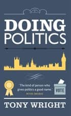 Doing Politics ebook by Tony Wright