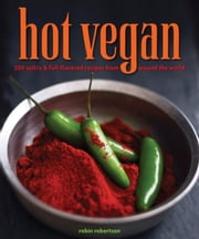 Hot Vegan - 200 Sultry & Full-Flavored Recipes from Around the World ebook by Robin Robertson