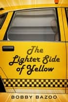 The Lighter Side of Yellow ebook by Bobby Bazoo