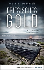 Friesisches Gold - Rieke Bernsteins zweiter Fall. Kriminalroman ebook by Wolf S. Dietrich
