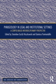 Phraseology in Legal and Institutional Settings - A Corpus-based Interdisciplinary Perspective ebook by Stanislaw Go?d?-Roszkowski, Gianluca Pontrandolfo