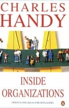 Inside Organizations - 21 Ideas for Managers ebook by Charles Handy