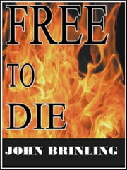 Free To Die: A Short Story ebook by John Brinling