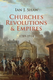 Churches, Revolutions And Empires ebook by Ian J Shaw