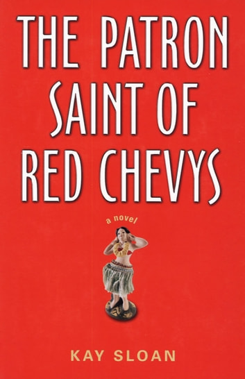 The Patron Saint of Red Chevys - A Novel ebook by Kay Slaon