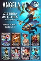 Wisteria Witches 8-Book Series Bundle ebook by Angela Pepper