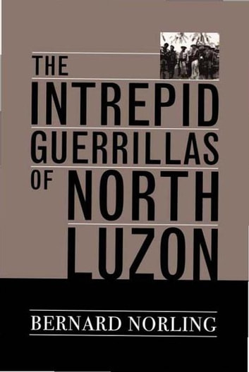 The Intrepid Guerrillas of North Luzon eBook by Bernard Norling