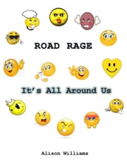 Road Rage: It's All Around Us ebook by Alison Williams