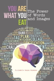 You Are What You Eat - The Power of Words and Images ebook by Elizabeth Hagan Asamoah