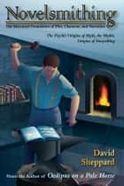 Novelsmithing, The Structural Foundation of Plot, Character, and Narration ebook by David Sheppard