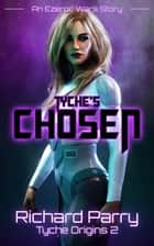 Tyche's Chosen - A Space Opera Adventure Science Fiction Origin Story ebook by Richard Parry