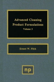 Advanced Cleaning Product Formulations, Vol. 3 ebook by Flick, Ernest W.