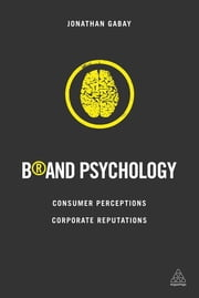 Brand Psychology - Consumer Perceptions, Corporate Reputations ebook by Jonathan Gabay