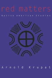 Red Matters - Native American Studies ebook by Arnold Krupat