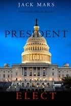 President Elect (A Luke Stone Thriller—Book 5) ebooks by Jack Mars