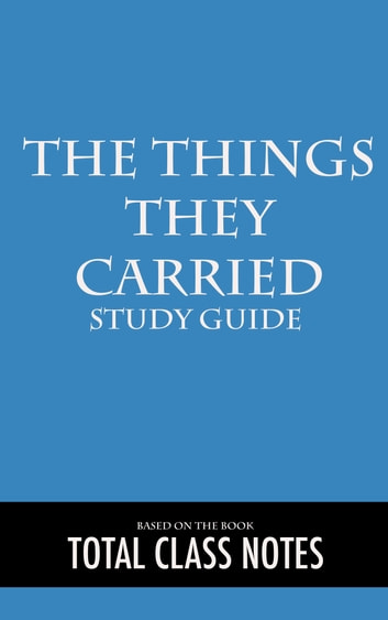 The Things They Carried: Study Guide - The Things They Carried, Tim O'Brien, Study Review Guide ebook by Total Class Notes