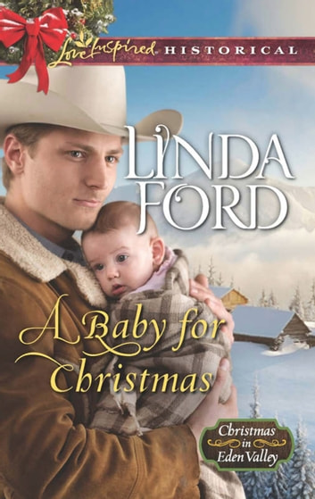 A Baby For Christmas (Mills & Boon Love Inspired Historical) (Christmas in Eden Valley, Book 2) ebook by Linda Ford