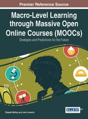 Macro-Level Learning through Massive Open Online Courses (MOOCs) - Strategies and Predictions for the Future ebook by Elspeth McKay,John Lenarcic